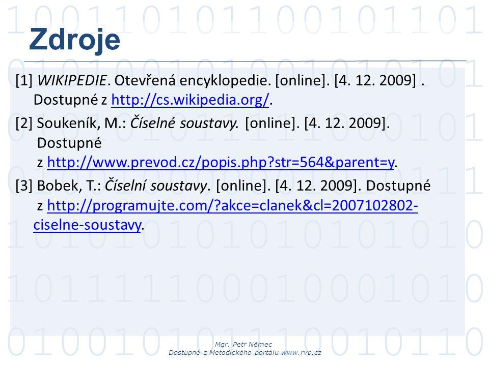 Zdroje [1] WIKIPEDIE. Otevřená encyklopedie. [online]. [4. 12. 2009] . Dostupné z http://cs.wikipedia.org/.